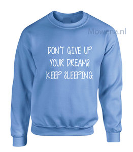 Don't give up your dreams keep sleeping sweater LFS010