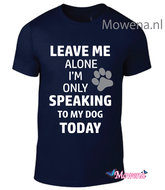 Unisex-Leave-me-alone-speaking-to-my-dog-Dtu128