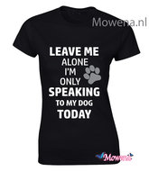 Dames-Leave-me-alone-speaking-to-my-dog-Dtd128
