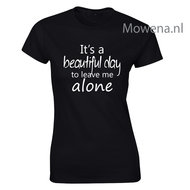 Its-a-beautiful-day-to-leave-me-alone-dames-shirt-LFD018